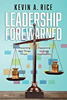 Leadership Forewarned: Preventing Bad Things from Happening to Good Organizations