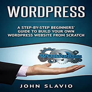 WordPress     A Step-by-Step Beginners' Guide to Build Your Own WordPress Website from Scratch               By:                                                                                                                                 John Slavio                               Narrated by:                                                                                                                                 Sean Lenhart                      Length: 1 hr and 3 mins     25 ratings     Overall 4.5