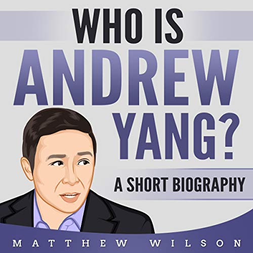 Who Is Andrew Yang?: A Short Biography audiobook cover art
