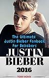 Justin Bieber: The Ultimate Justin Bieber Fanbook For Beliebers (Justin Bieber Biography, Books, Magazine, Calendar 2016, Just Getting Started, Justin Bieber Fan Book) (English Edition)