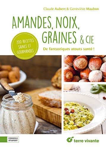 Amandes, noix, graines & cie: De...