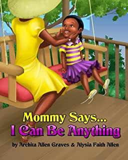 Mommy Says... I Can Be Anything