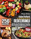 il nuovo ricettario di cucina della dieta mediterranea: 250 ricette facili e deliziose, per promuovere la tua salute generale e prevenire gravi malattie. con programma dimagrimento di 27 giorni.