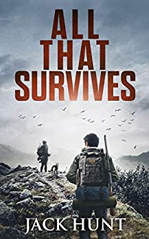 All That Survives: A Post-Apocalyptic EMP Survival Thriller (Lone Survivor Book 2) by [Jack Hunt]