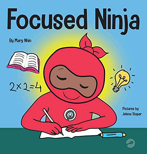 Compare Textbook Prices for Focused Ninja: A Children's Book About Increasing Focus and Concentration at Home and School 21 Ninja Life Hacks  ISBN 9781953399755 by Nhin, Mary,Grit Press, Grow,Stupar, Jelena