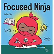 Focused Ninja: A Children's Book About Increasing Focus and Concentration at Home and School (21) (Ninja Life Hacks)