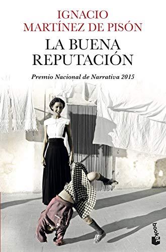 La buena reputacin: Premio Nacional de Narrativa 2015 (NF Novela)