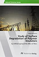 Study of Surface Degradation of Polymer Insulators: by artificial ageing & the effect of fillers