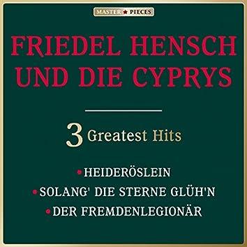 Masterpieces presents Friedel Hensch und die Cyprys: Heideröslein / Solang die Sterne glüh'n / Der Fremdenlegionär (3 Greatest Hits)