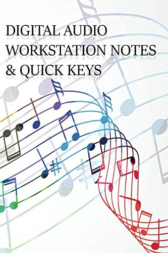 Digital Audio Workstation Notes & Quick Keys: Music Course Notebook