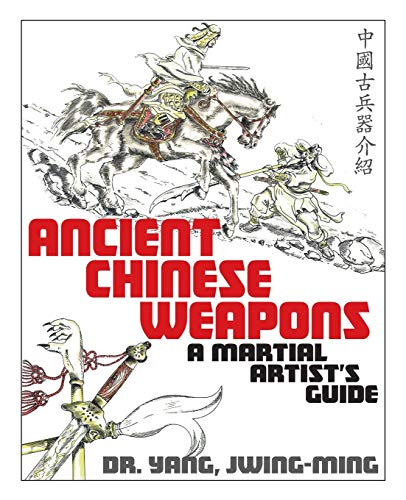Ancient Chinese Weapons: A Martial Arts Guide: A Martial Artist's Guide