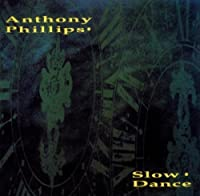 Slow Dance by ANTHONY PHILLIPS (2003-01-01)