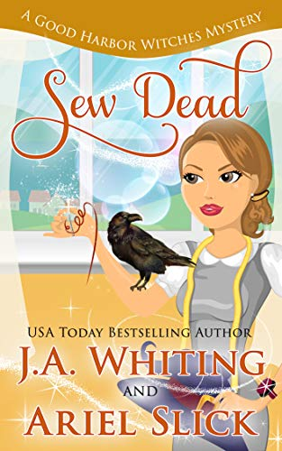 Sew Dead (A Good Harbor Witches Mystery Book 1) by [J A Whiting, Ariel Slick]