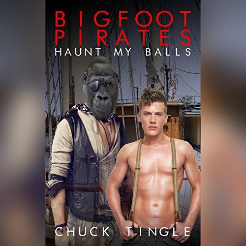 Bigfoot Pirates Haunt My Balls audiobook cover art