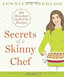 Secrets of a Skinny Chef: 100 Decadent, Guilt-Free Recipes