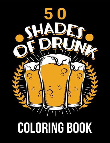 50 Shades of Drunk Coloring Book: Drinking Colouring Book for Adults with 50 Humorous Slang Terms for Being Intoxicated to Color | Funny Gift for Alcohol Lovers