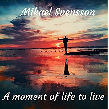A Moment of Life to Live