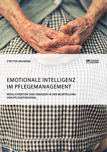 Emotionale Intelligenz im Pflegemanagement. Möglichkeiten und Grenzen in der Beurteilung von Pflegepersonal