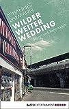 Wilder, weiter, Wedding: Storys und Reportagen