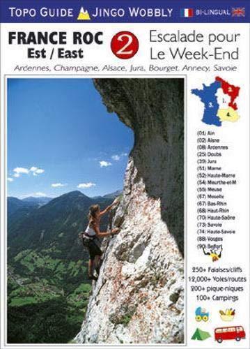 France Roc 2 - East: Ardennes, Champagne, Alsace, Jura, Bourget, Annecy, Savoie (Escalade pour Le Week-End)