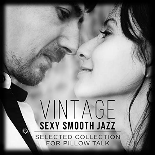 Vintage Sexy Smooth Jazz: Selected Collection for Pillow Talk, Romantic Couples