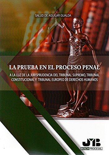 La prueba en el proceso penal: A la luz de la jurisprudencia del Tribunal Supremo, Tribunal Constitucional y Tribunal Europeo de Derechos Humanos (Colección Procesal J.M. Bosch Editor)