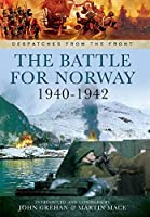 The Battle for Norway, 1940–1942 (Despatches from the Front)