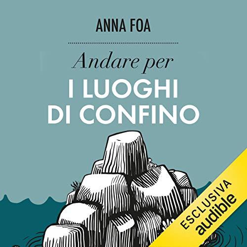 Andare per i luoghi di confino: Ritrovare L'Italia