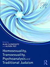 Homosexuality, Transsexuality, Psychoanalysis and Traditional Judaism (Psychoanalysis in a New Key Book Series)