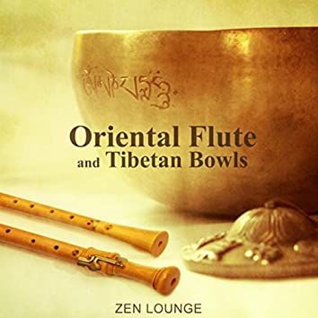 Oriental Flute and Tibetan Bowls (Zen Lounge Music, Therapeutic Massage, Sounds for Healing, Effective Yoga Training, 7 Chakras Healing Power)