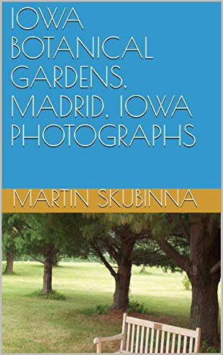 IOWA BOTANICAL GARDENS, MADRID, IOWA PHOTOGRAPHS (English Edition)