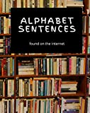 Alphabetic Sentences (found on the internet) (English Edition)