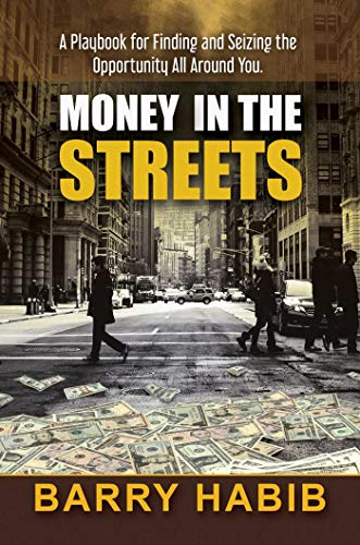 Money in the Streets: A Playbook for Finding and Seizing the Opportunity All Around You.