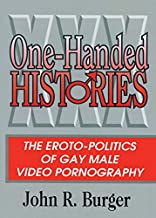 One-Handed Histories: The Eroto-Politics of Gay Male Video Pornography (Haworth Gay & Lesbian Studies) (English Edition)