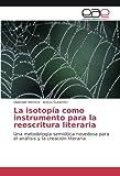 La isotopía como instrumento para la reescritura literaria: Una metodología semiótica novedosa para el análisis y la creación literaria