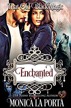 Enchanted: That Old Black Magic (Heart's Desired Mate) by [Monica La Porta]