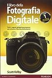 Il libro della fotografia digitale. Tutti i segreti spiegati passo passo per ottenere foto...