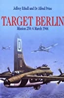 Target Berlin: Mission 250: 6 March 1944 (Greenhill Military Paperbacks) by Jeffrey Ethell(2002-05-01)