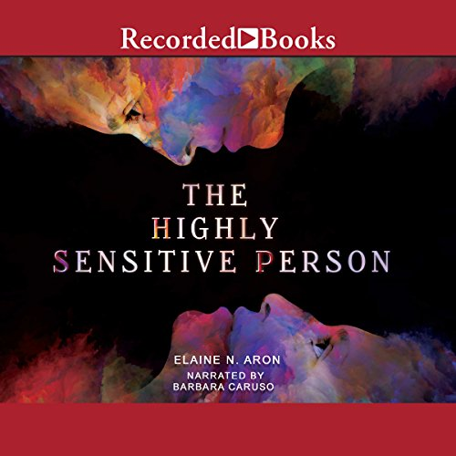 The Highly Sensitive Person                   By:                                                                                                                                 Elaine N. Aron                               Narrated by:                                                                                                                                 Barbara Caruso                      Length: 9 hrs and 57 mins     45 ratings     Overall 4.4