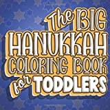 The Big Hanukkah Coloring Book For Toddlers: Jewish Hanukkah Color Book for Toddlers & Preschoolers Ages 1-4