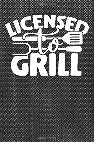 Licensed To Grill: BBQ Smoking Log Barbecue Or Barbeque Grilling Logbook For Pitmaster, Grilled Meat Cooking Over The Fire Grill