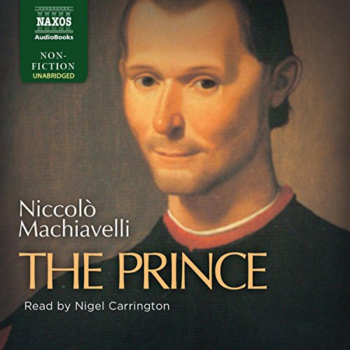 The Prince                   By:                                                                                                                                 Niccolò Machiavelli                               Narrated by:                                                                                                                                 Nigel Carrington                      Length: 3 hrs and 12 mins     14 ratings     Overall 4.5