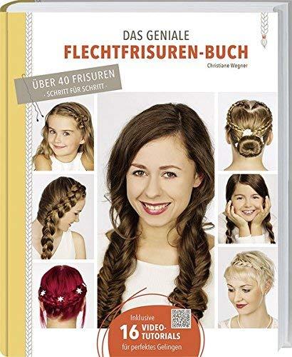 Das geniale Flechtfrisuren-Buch: Grundtechniken, Variationen, Tipps & Tricks. von Christiane Wegner ( 15. April 2015 )