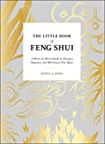 The Little Book of Feng Shui: A Room-by-Room Guide to Energize, Organize,