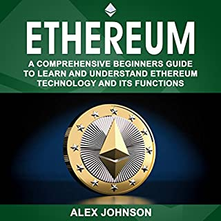 Ethereum: A Comprehensive Beginner's Guide to Learn and Understand Ethereum Technology and Its Functions cover art
