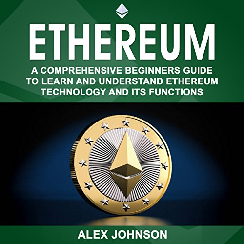 Ethereum: A Comprehensive Beginner's Guide to Learn and Understand Ethereum Technology and Its Functions Titelbild