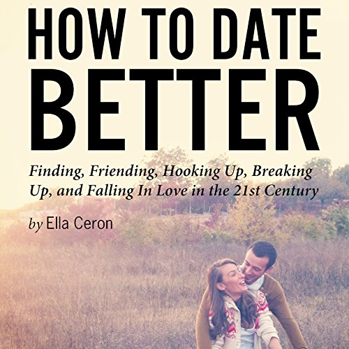 How to Date Better     Finding, Friending, Hooking Up, Breaking Up, and Falling in Love in the 21st Century              De :                                                                                                                                 Ella Ceron                               Lu par :                                                                                                                                 Julie Eickhoff                      Durée : 2 h et 27 min     Pas de notations     Global 0,0