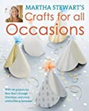 Martha Stewart's Crafts for All Occasions: With 225 Projects for New Year's Through Christmas, and Every Celebration in Between