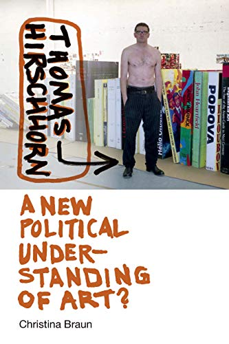 Thomas Hirschhorn: A New Political Understanding of Art? (Interfaces: Studies in Visual Culture) (English Edition)