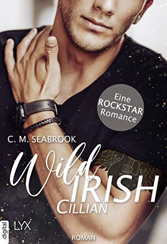 Wild Irish - Cillian: Eine Rockstar-Romance (Die Wild-Irish-Trilogie 1) von [C. M. Seabrook, Stephanie Pannen]